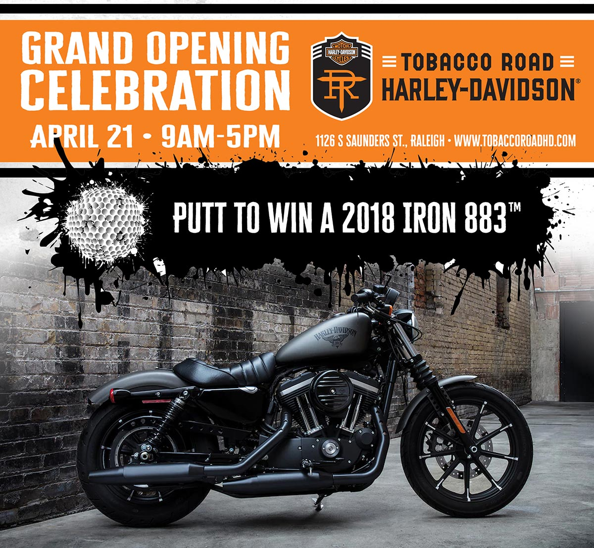 Putt to win a 2018 Harley-Davidson® Iron 883™ Saturday at the Tobacco Road Harley-Davidson Grand Opening Celebration!
